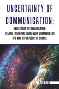 Uncertainty of Communication Interpreting Global Social Media Communication in a Way of Philosophy of Science