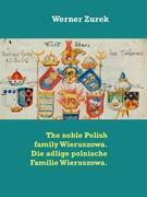 The noble Polish family Wieruszowa. Die adlige polnische Familie Wieruszowa.