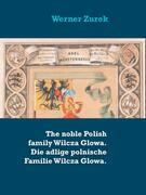 The noble Polish family Wilcza Glowa. Die adlige polnische Familie Wilcza Glowa.