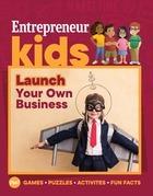 Entrepreneur Kids: Launch Your Own Business