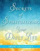 Secrets of Spiritualizing Your Daily Life