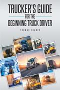 Trucker's Guide for the Beginning Truck Driver
