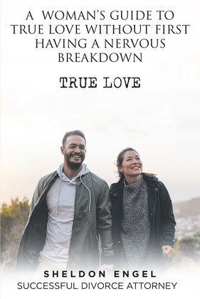 A WOMAN'S  GUIDE  TO  TRUE  LOVE WITHOUT  FIRST  HAVING A  NERVOUS  BREAKDOWN