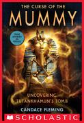 The Curse of the Mummy: Uncovering Tutankhamun's Tomb (Scholastic Focus)