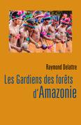 Les Gardiens des forêts d'Amazonie