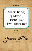 Man: King of Mind Body and Circumstance