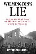 Wilmington's Lie (WINNER OF THE 2021 PULITZER PRIZE)