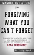 Forgiving What You Can't Forget: Discover How to Move On, Make Peace with Painful Memories, and Create a Life That's Beautiful Again by Lysa TerKeurst: Conversation Starters
