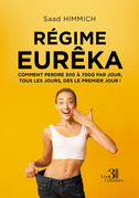 Régime Eurêka - Comment perdre 300 à 700 g par jour, tous les jours, dès le premier jour !