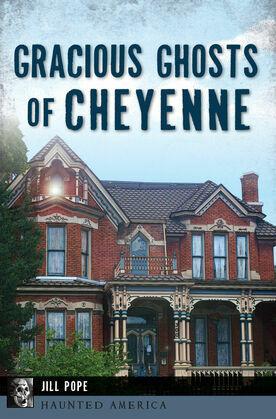 Gracious Ghosts of Cheyenne