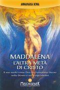 Maddalena. L'altra metà di Cristo