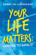 Your Life Matters:  Choose to Save It!