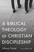 A Biblical Theology of Christian Discipleship