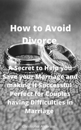 How to Avoid Divorce  A Secret to Help you Save your Marriage and making it Successful  Perfect for Couples having Difficulties in Marriage