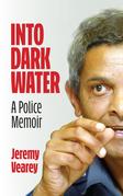 Into Dark Water: A Police Memoir