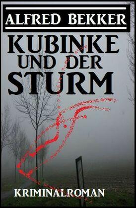 Kubinke und der Sturm: Kriminalroman