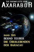 Die Überlebenden der Baracau: Die Raumflotte von Axarabor - Band 205