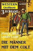 Die Männer mit dem Colt: Western Großband 3 Romane 6/2021