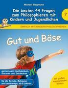 Gut und Böse - Die besten 44 Fragen zum Philosophieren mit Kindern und Jugendlichen
