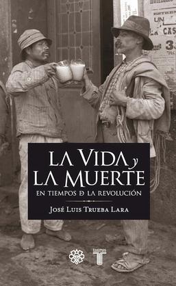 La vida y la muerte en los tiempos de la revolución