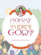 Mommy - Where's God?