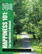 Happiness 101: a How-To Guide in Positive Psychology for People Who Are Depressed, Languishing, or Flourishing. the Facilitator's Manual.