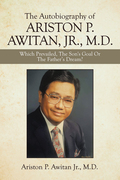 The Autobiography of Ariston P. Awitan, Jr., M.D.