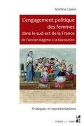 L'engagement politique des femmes dans le sud-est de la France de l'Ancien Régime à la Révolution