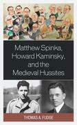 Matthew Spinka, Howard Kaminsky, and the Future of the Medieval Hussites