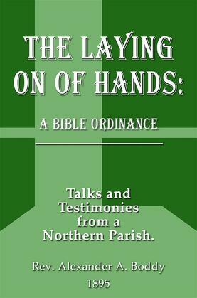 The Laying on of Hands: A Bible Ordinance: Talks and Testimonies from a Northern Parish
