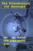 Der knöcherne Tod: Der Dämonenjäger von Aranaque 61