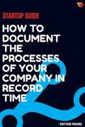 Startup guide: how to document the processes of your company in record time