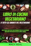 libro di cucina vegetariano: a tutti gli amanti del vegetariano