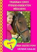 Tagebuch eines pferdeverrückten Mädchens - Mein erstes Pony - Buch 1