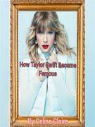 How Taylor Swift Became Famous