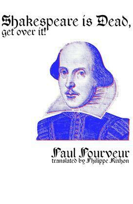 Shakespeare is dead, get over it!