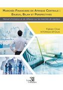 Marchés financiers en Afrique Centrale : Enjeux, Bilan et Perspectives - Manuel d'initiation et de réflexion sur les marchés de capitaux
