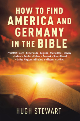 How to Find  America and Germany  in the Bible: Proof That France - Netherlands - Belgium - Switzerland - Norway - Iceland - Sweden - Finland - Denmark - State of Israel - United Kingdom and Ireland Are Modern Israelites Nations