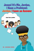Jesus! It's Me Jordan, I Have a Problem!: Jordan, I have an Answer