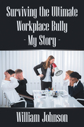 Surviving the Ultimate Workplace Bully - My Story