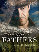 The God of His Fathers: Tales of the Klondyke