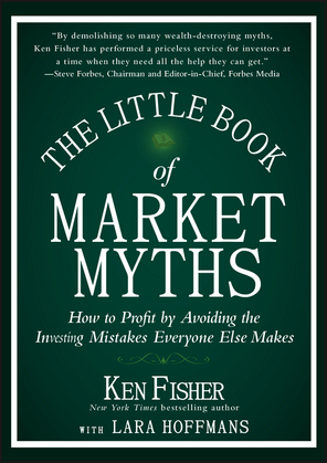The Little Book of Market Myths: How to Profit by Avoiding the Investing Mistakes Everyone Else Makes