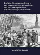 Deutsche Massenauswanderung in den vergangenen drei Jahrhunderten und Rückwirkungen auf die Außenbeziehungen Deutschlands