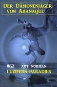 Luzifers Paradies: Der Dämonenjäger von Aranaque 62