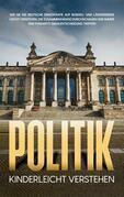 Politik kinderleicht verstehen: Wie Sie die deutsche Demokratie auf Bundes- und Länderebene leicht verstehen, die Zusammenhänge durchschauen und immer eine fundierte Wahlentscheidung treffen