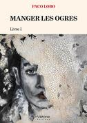 MANGER LES OGRES  - Livre I