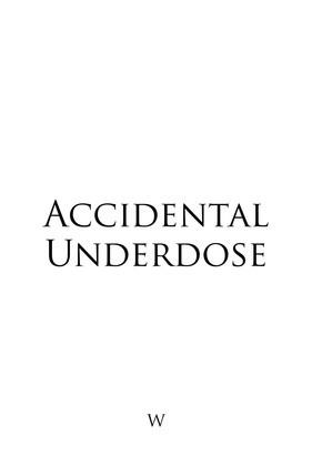 Accidental Underdose