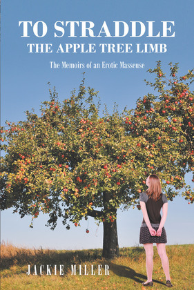 To Straddle the Apple Tree Limb: The Memoirs of an Erotic Masseuse