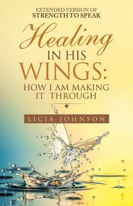 Healing in His Wings:  How I Am Making It  Through