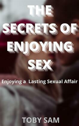 The Secrets of Enjoying Sex